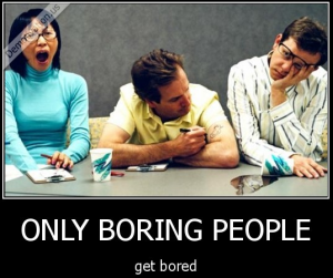 only-boring-people-get-bored