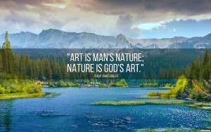 art-is-mans-nature-nature-is-gods-art